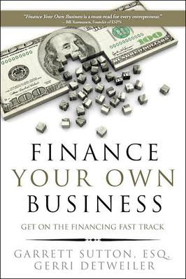 Finance Your Own Business: Get on the Financing Fast Track